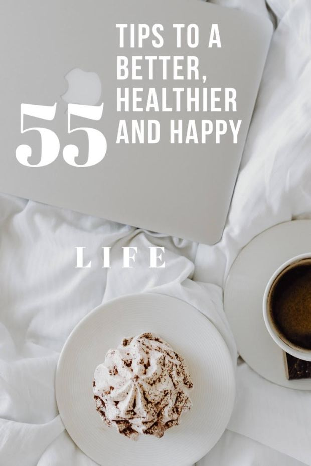55 Tips To Better Life